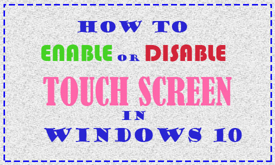 Enable or Disable Touch Screen In Windows 10