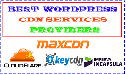 5 Best WordPress CDN Services to Load Website Faster- (Reviewed and Compared )