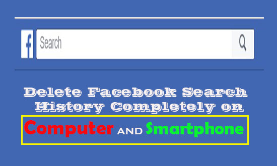 How to delete Facebook Search History From PC and Smartphone Permanently