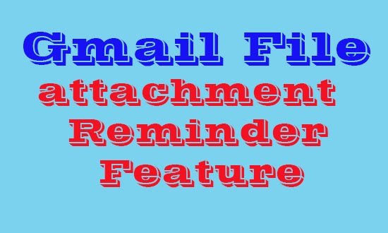 Gmail File Attachment Reminder Feature while sending Email
