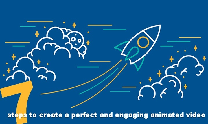 7 steps to create a perfect and engaging animated video