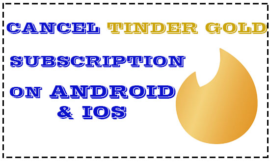 Cancel Tinder Gold Subscription on android and iPhone